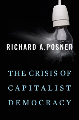The Crisis of Capitalist Democracy - Posner, Richard A.