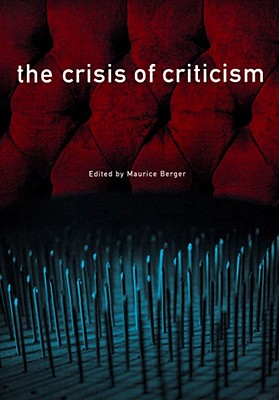 The Crisis of Criticism - Berger, Maurice (Introduction by)