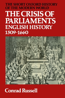 The Crisis of Parliaments: English History, 1509-1660 - Russell, Conrad