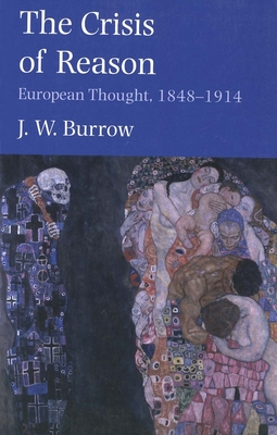 The Crisis of Reason: European Thought, 1848-1914 - Burrow, J W