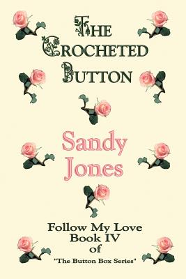 The Crocheted Button: Follow My Love: Book IV of the Button Box Series - Jones, Sandy