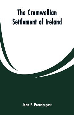 The Cromwellian settlement of Ireland - Prendergast, John P