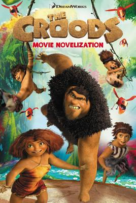 The Croods Movie Novelization - To Be Announced, and West, Tracey (Adapted by)