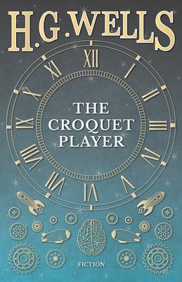 The Croquet Player - Wells, H G