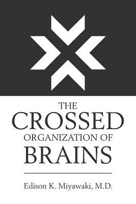 The Crossed Organization of Brains - Miyawaki MD, Edison K