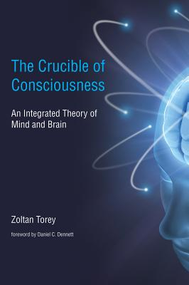 The Crucible of Consciousness: An Integrated Theory of Mind and Brain - Torey, Zoltan