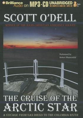 The Cruise of the Arctic Star: A Voyage from San Diego to the Columbia River - O'Dell, Scott, and Blumenfeld, Robert (Read by)