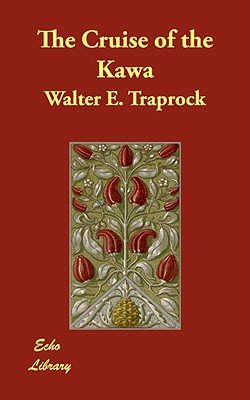 The Cruise of the Kawa - Traprock, Walter E