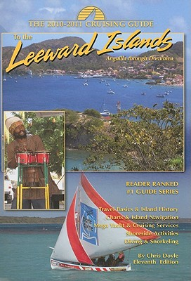 The Cruising Guide to the Leeward Islands: Anguilla Through Dominica - Doyle, Chris