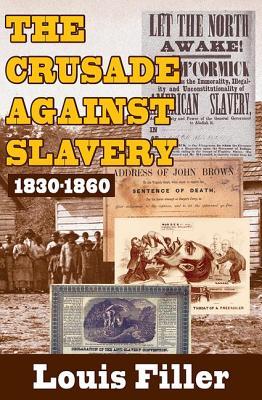 The Crusade Against Slavery: 1830-1860 - Filler, Louis