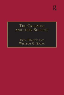 The Crusades and Their Sources: Essays Presented to Bernard Hamilton - France, John (Editor), and Zajac, William G (Editor)