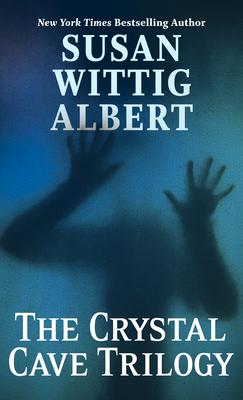 The Crystal Cave Trilogy - Albert, Susan Wittig