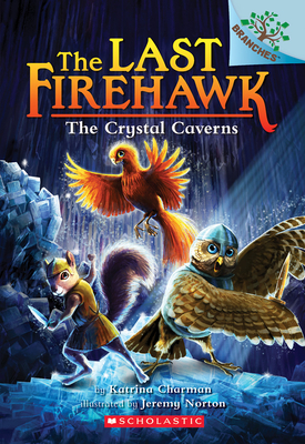 The Crystal Caverns: A Branches Book (the Last Firehawk #2), 2 - Charman, Katrina
