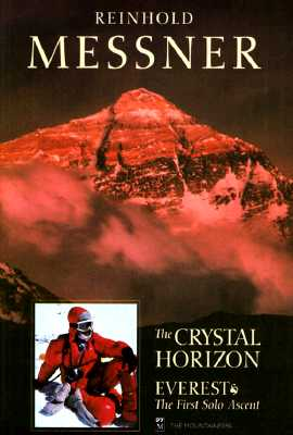 The Crystal Horizon: Everest-The First Solo Ascent - Messner, Reinhold, and Salkeld, Audrey (Translated by), and Neate, Jill (Translated by)