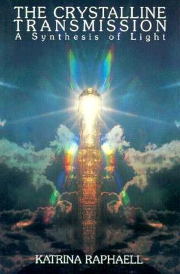 The Crystalline Transmission: A Synthesis of Light - Raphaell, Katrina