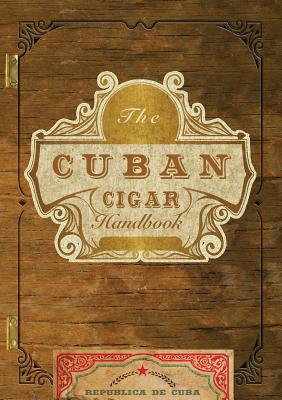 The Cuban Cigar Handbook: The Discerning Aficionado's Guide to the Best Cuban Cigars in the World - Speranza, Matteo (Introduction by)