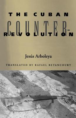 The Cuban Counterrevolution - Arboleya, Jesus