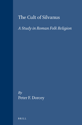 The Cult of Silvanus: A Study in Roman Folk Religion - Dorcey +