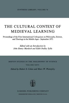 The Cultural Context of Medieval Learning: Proceedings of the First International Colloquium on Philosophy, Science, and Theology in the Middle Ages -- September 1973 - Murdoch, J E (Editor), and Sylla, E D (Editor)