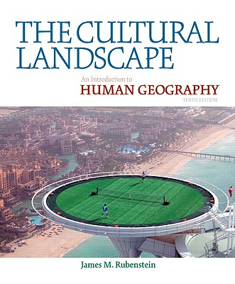 The Cultural Landscape: An Introduction to Human Geography - Rubenstein, James M, Professor