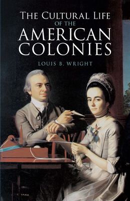 The Cultural Life of the American Colonies - Wright, Louis B, Professor, and Commager, Henry Steele (Introduction by), and Morris, Richard Brandon (Introduction by)
