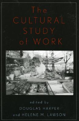 The Cultural Study of Work - Harper, Douglas