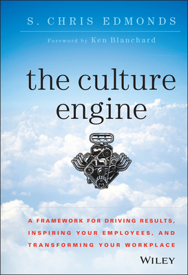 The Culture Engine: A Framework for Driving Results, Inspiring Your Employees, and Transforming Your Workplace - Edmonds, S Chris