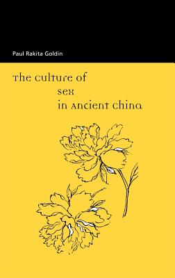 The Culture of Sex in Ancient China - Goldin, Paul R.