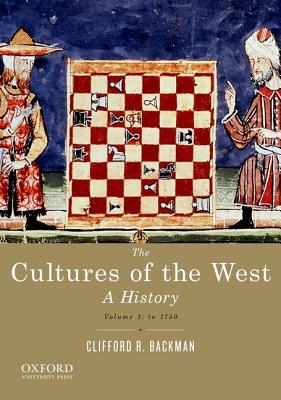 The Cultures of the West, Volume 1: A History: To 1750 - Backman, Clifford R