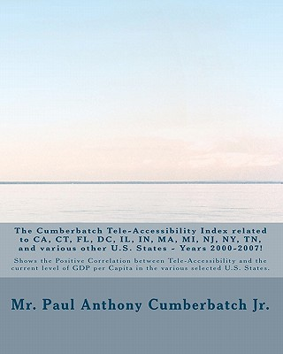 The Cumberbatch Tele-Accesssibility Index Related to CA, Cn, FL, DC, Il, In, Ma, Mi, NJ, NY, TN and Various Other Us States!: Years 2000 - 2007! - Cumberbatch Jr, MR Paul Anthony