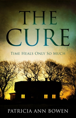 The Cure: Time Heals Only So Much - Bowen, Patricia Ann