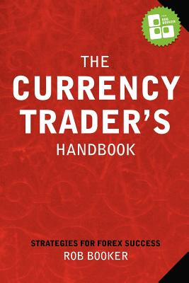 The Currency Trader's Handbook - Booker, Rob