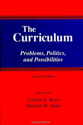 The Curriculum: Problems, Politics, and Possibilities - Apple, Michael W (Editor), and Beyer, Landon E (Editor)