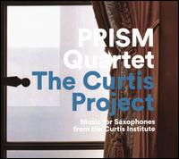 The Curtis Project: Music for Saxophones from the Curtis Institute - Prism Quartet