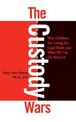 The Custody Wars: Why Children Are Losing the Legal Battle, and What We Can Do about It: Congress' Failure of Leadership in Foreign Poli - Mason, Mary Ann, Professor