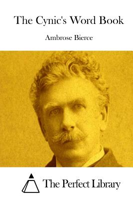 The Cynic's Word Book - Bierce, Ambrose, and The Perfect Library (Editor)