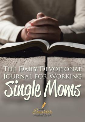 The Daily Devotional Journal for Working Single Moms - Smarter Journals and Notebooks