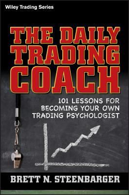 The Daily Trading Coach: 101 Lessons for Becoming Your Own Trading Psychologist - Steenbarger, Brett N, PhD