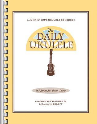 The Daily Ukulele: 365 Songs for Better Living - Beloff, Jim, and Beloff, Liz