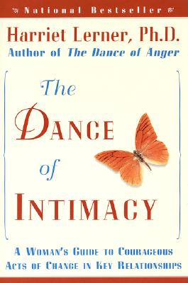 The Dance of Intimacy: A Woman's Guide to Courageous Acts of Change in Key Relationships - Lerner, Harriet, PhD, PH D