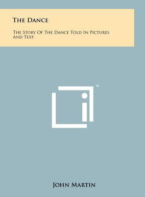 The Dance: The Story of the Dance Told in Pictures and Text - Martin, John