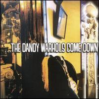 The Dandy Warhols Come Down - The Dandy Warhols