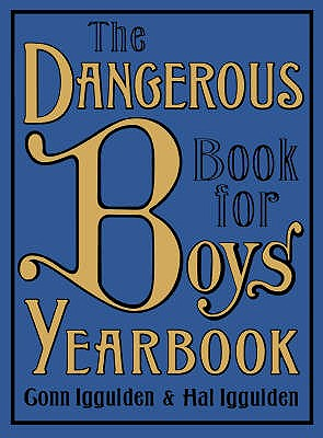 The Dangerous Book for Boys Yearbook - Iggulden, Conn, and Iggulden, Hal