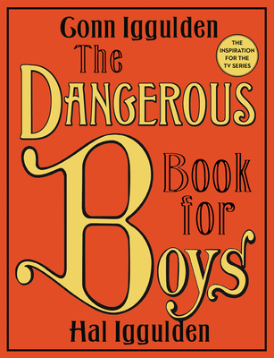 The Dangerous Book for Boys - Iggulden, Conn, and Iggulden, Hal