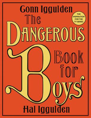 The Dangerous Book for Boys - Iggulden, Conn, and Iggulden, Hal