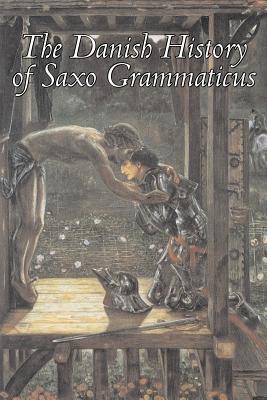 The Danish History of Saxo Grammaticus - Saxo Grammaticus