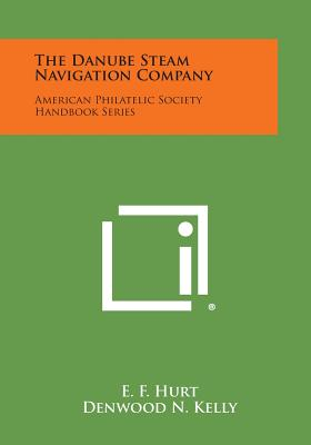 The Danube Steam Navigation Company: American Philatelic Society Handbook Series - Hurt, E F, and Kelly, Denwood N