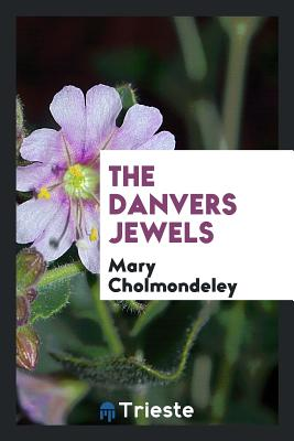 The Danvers Jewels - Cholmondeley, Mary