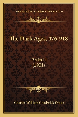 The Dark Ages, 476-918: Period 1 (1901) - Oman, Charles William Chadwick, Sir
