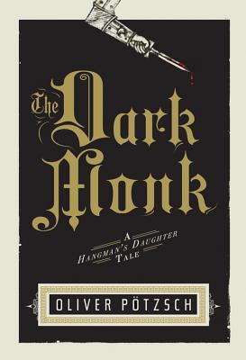 The Dark Monk - Potzsch, Oliver, and Chadeayne, Lee (Translated by)